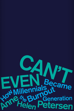 Book Review: Can't Even: How Millennials Became the Burnout Generation by Anne Helen Petersen
